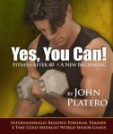 Yes You Can! Fitness After 40 by John Platero